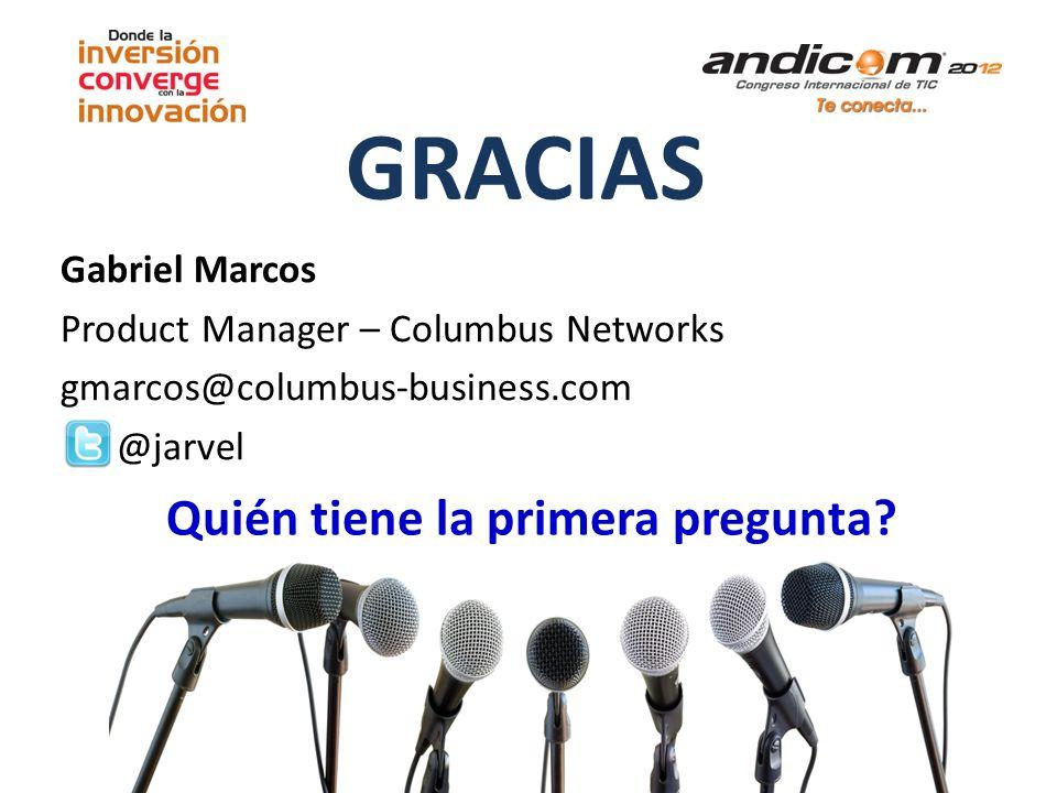 Quién tiene la primera pregunta? GRACIAS Gabriel Marcos Product Manager – Columbus Networks gmarcos@columbus-business.com @jarvel