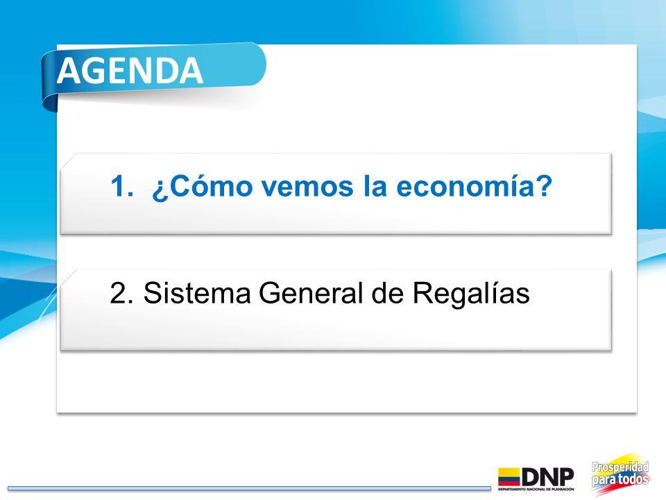 1. ¿Cómo vemos la economía? 2.Sistema General de Regalías AGENDA