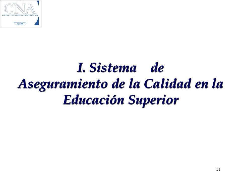 I. Sistema de Aseguramiento de la Calidad en la Educación Superior 11