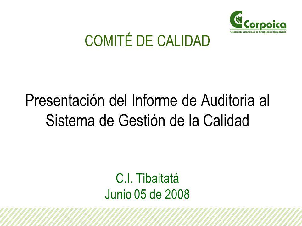 COMITÉ DE CALIDAD Presentación del Informe de Auditoria al Sistema de Gestión de la Calidad C.I. Tibaitatá Junio 05 de 2008