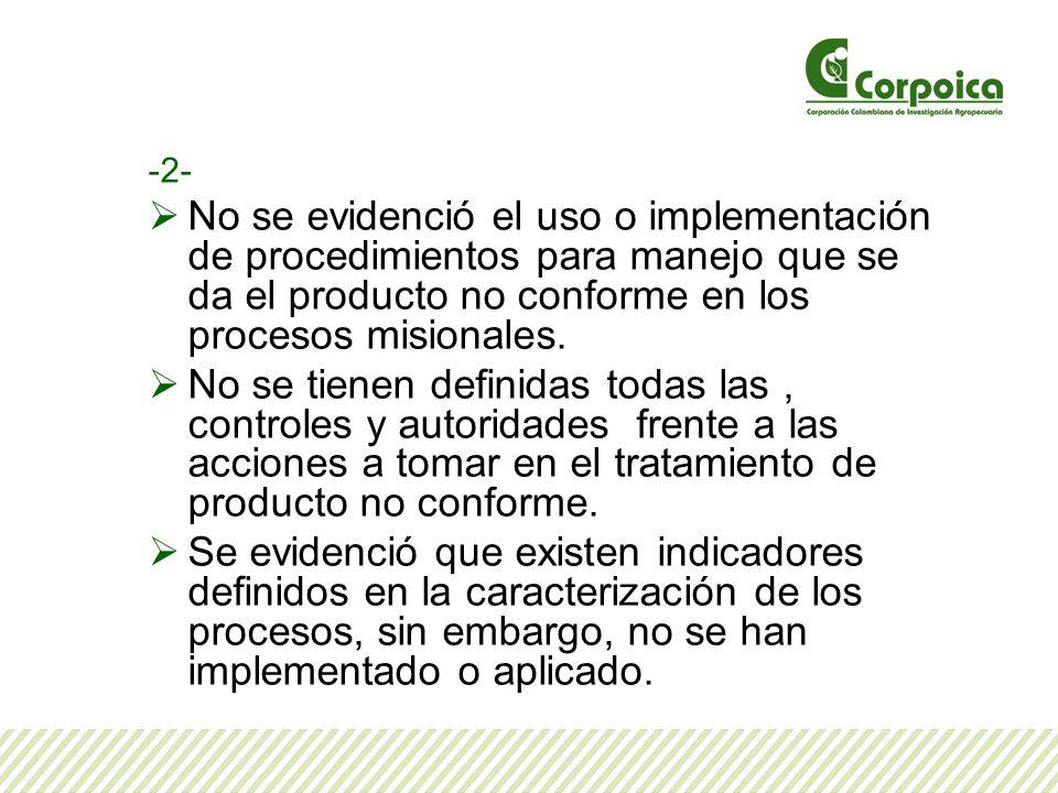 -2- No se evidenció el uso o implementación de procedimientos para manejo que se da el producto no conforme en los procesos misionales. No se tienen d
