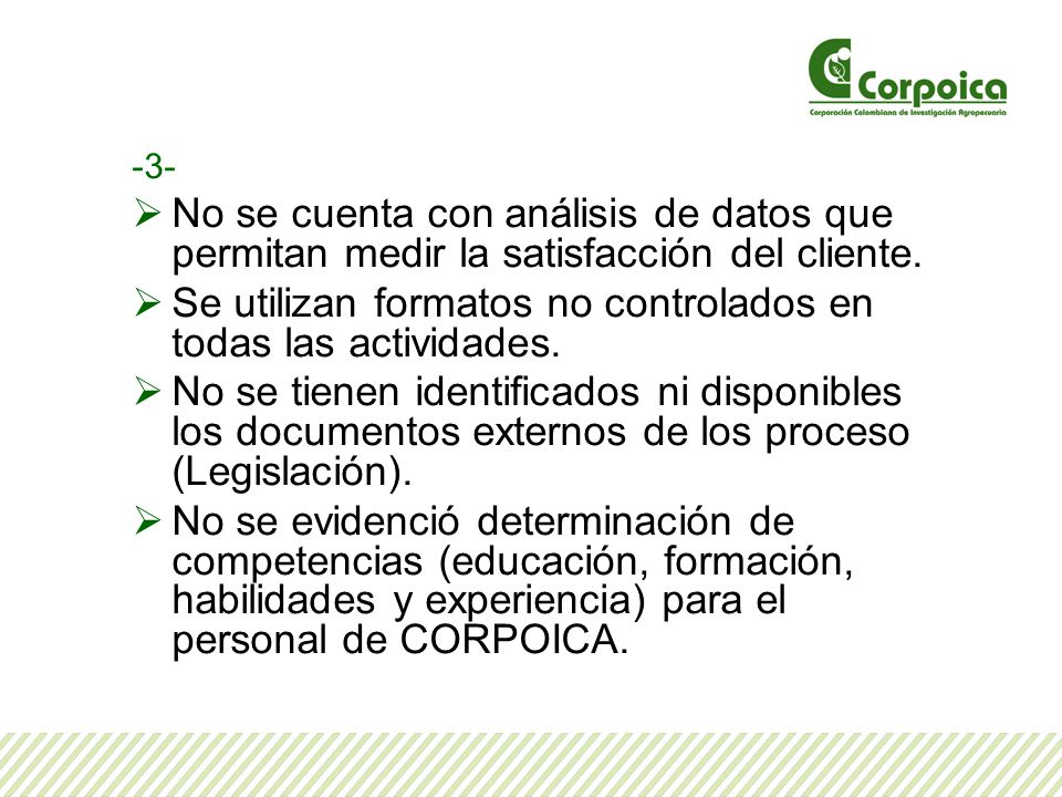 -3- No se cuenta con análisis de datos que permitan medir la satisfacción del cliente. Se utilizan formatos no controlados en todas las actividades. N