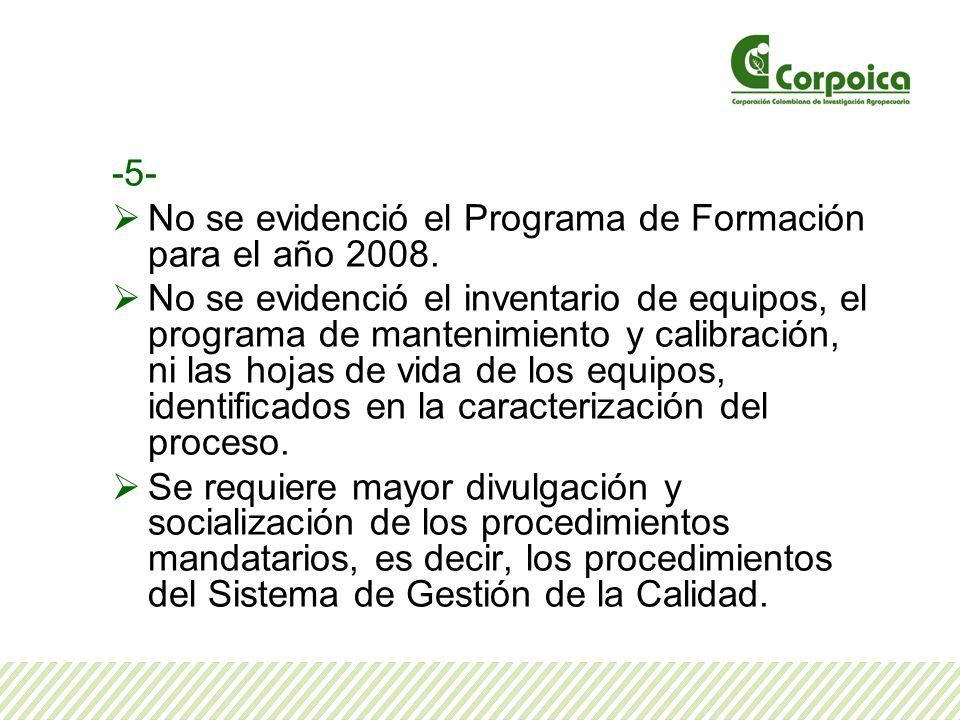 -5- No se evidenció el Programa de Formación para el año 2008. No se evidenció el inventario de equipos, el programa de mantenimiento y calibración, n