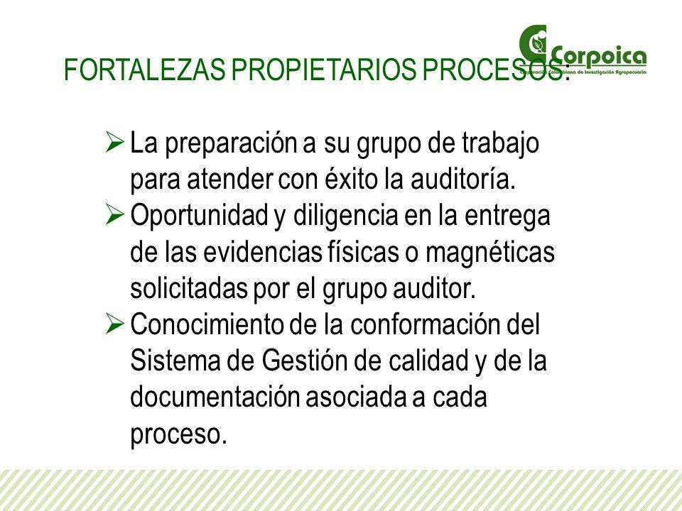 FORTALEZAS PROPIETARIOS PROCESOS: La preparación a su grupo de trabajo para atender con éxito la auditoría. Oportunidad y diligencia en la entrega de