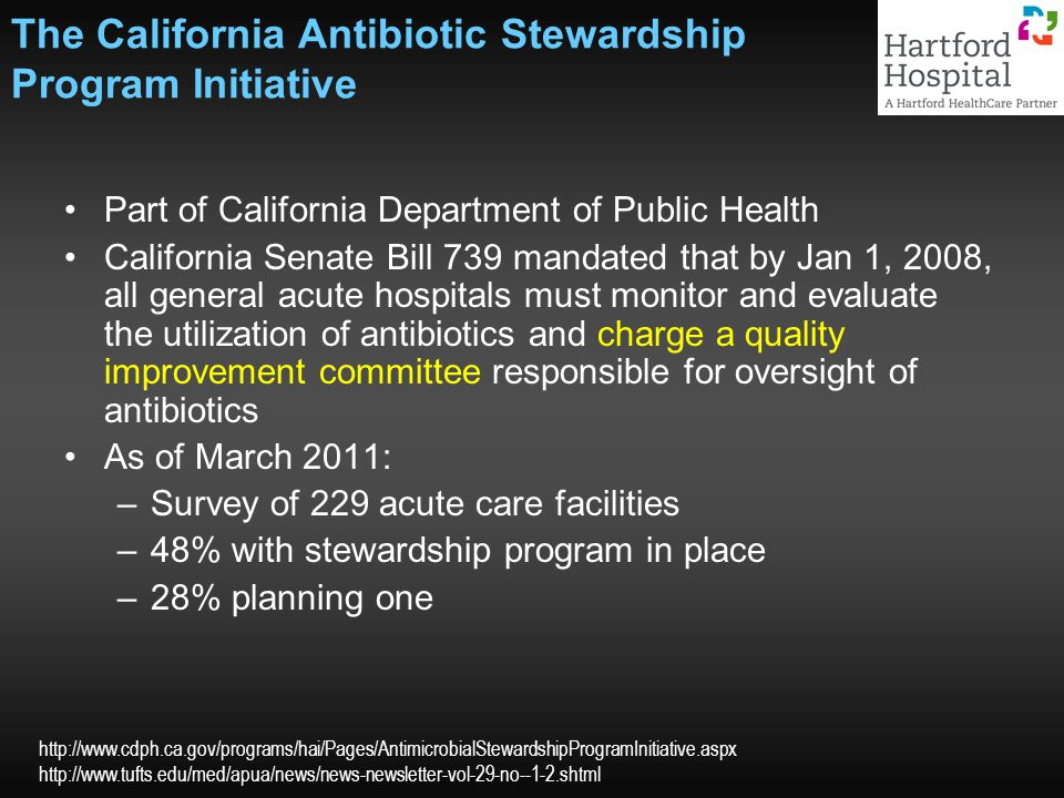 The California Antibiotic Stewardship Program Initiative Part of California Department of Public Health California Senate Bill 739 mandated that by Ja