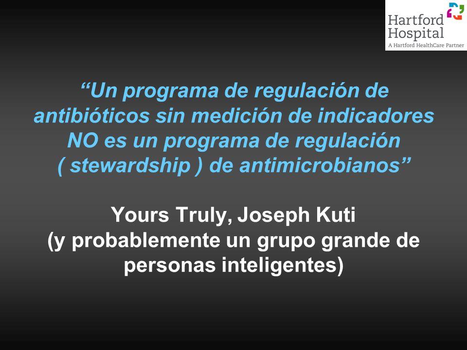 Un programa de regulación de antibióticos sin medición de indicadores NO es un programa de regulación ( stewardship ) de antimicrobianos Yours Truly,