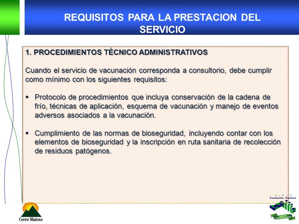 REQUISITOS PARA LA PRESTACION DEL SERVICIO 1. PROCEDIMIENTOS TÉCNICO ADMINISTRATIVOS Cuando el servicio de vacunación corresponda a consultorio, debe