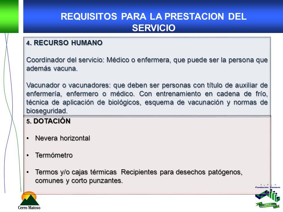 4. RECURSO HUMANO Coordinador del servicio: Médico o enfermera, que puede ser la persona que además vacuna. Vacunador o vacunadores: que deben ser per