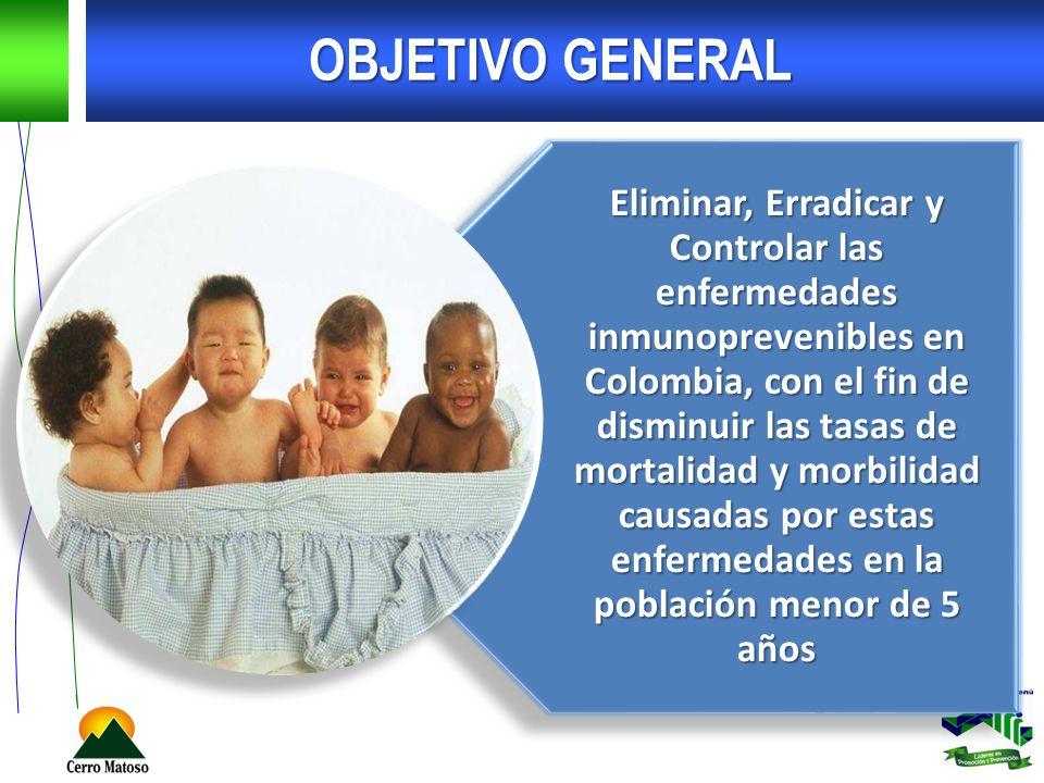 OBJETIVO GENERAL Eliminar, Erradicar y Controlar las enfermedades inmunoprevenibles en Colombia, con el fin de disminuir las tasas de mortalidad y mor