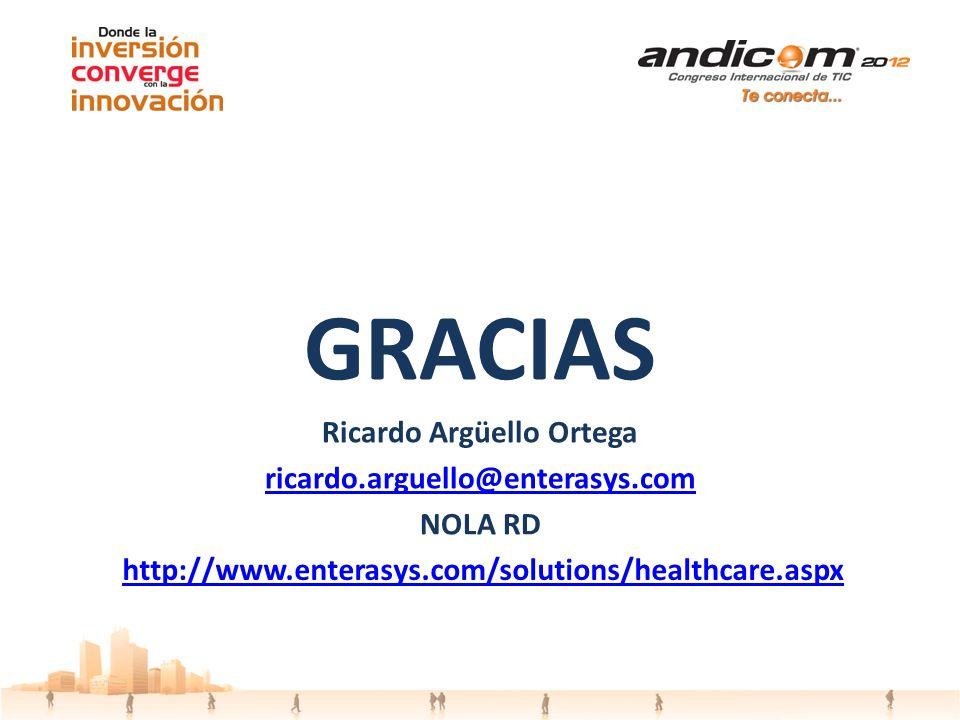 GRACIAS Ricardo Argüello Ortega ricardo.arguello@enterasys.com NOLA RD http://www.enterasys.com/solutions/healthcare.aspx