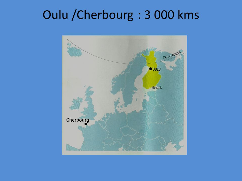 Cherbourg Oulu /Cherbourg : 3 000 kms