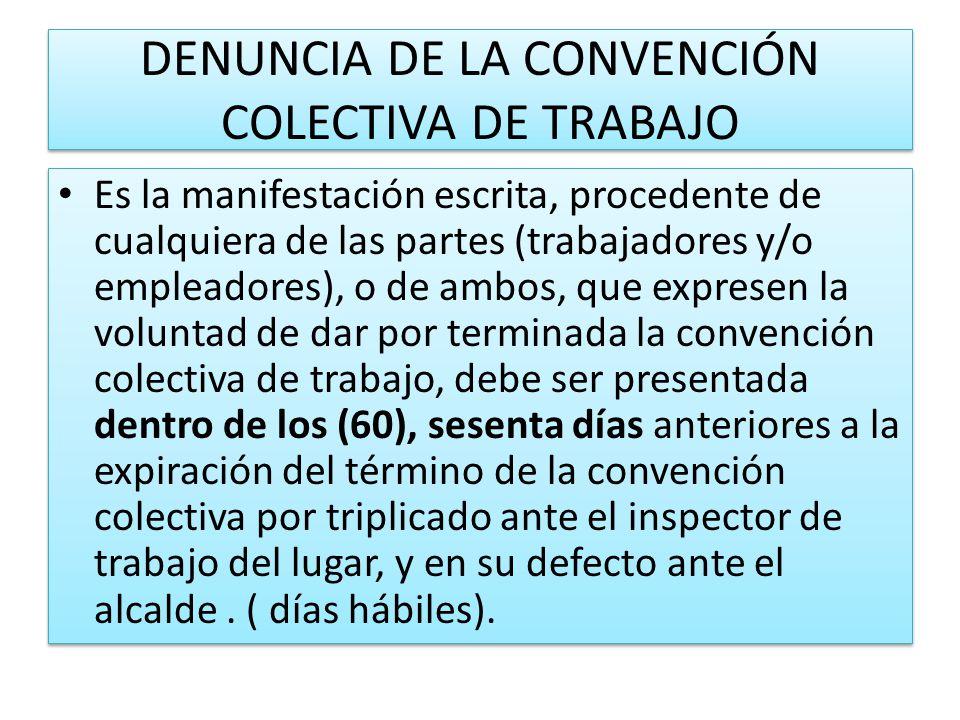 DENUNCIA DE LA CONVENCIÓN COLECTIVA DE TRABAJO Es la manifestación escrita, procedente de cualquiera de las partes (trabajadores y/o empleadores), o d