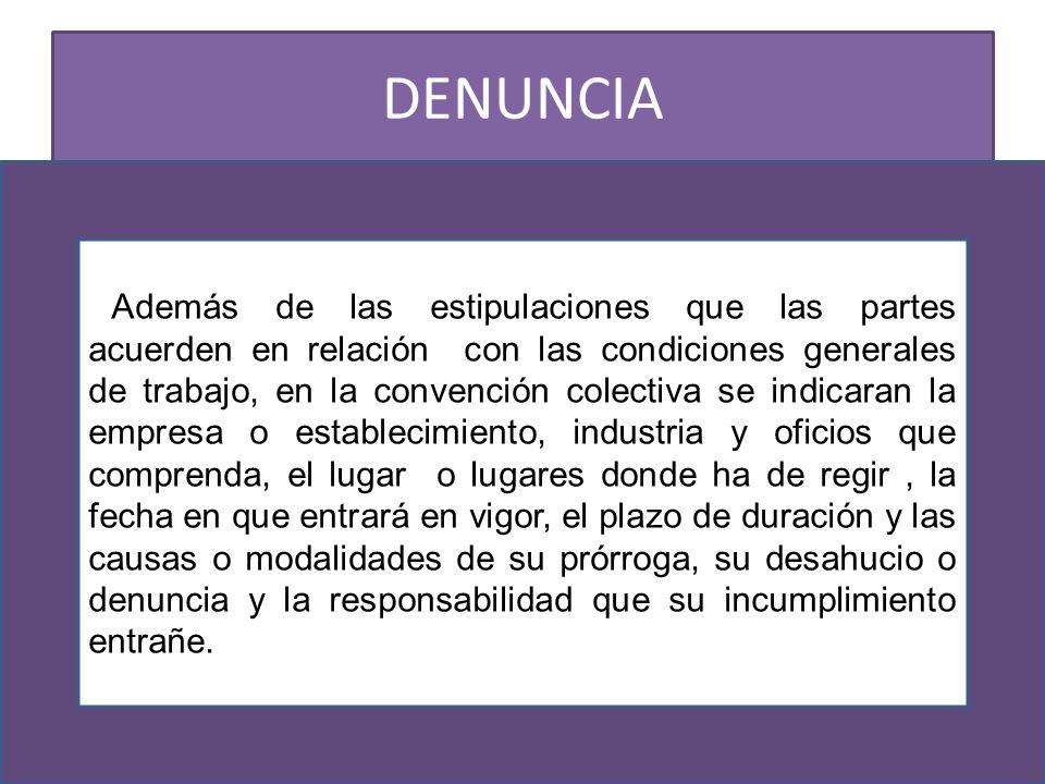 DENUNCIA Además de las estipulaciones que las partes acuerden en relación con las condiciones generales de trabajo, en la convención colectiva se indi