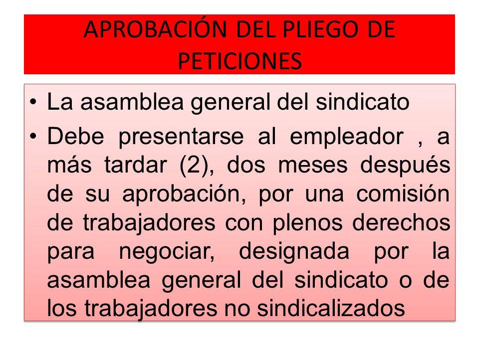 APROBACIÓN DEL PLIEGO DE PETICIONES La asamblea general del sindicato Debe presentarse al empleador, a más tardar (2), dos meses después de su aprobac