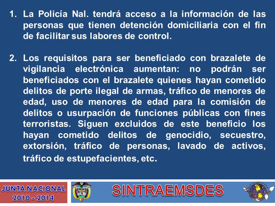 1.La Policía Nal. tendrá acceso a la información de las personas que tienen detención domiciliaria con el fin de facilitar sus labores de control. 2.L