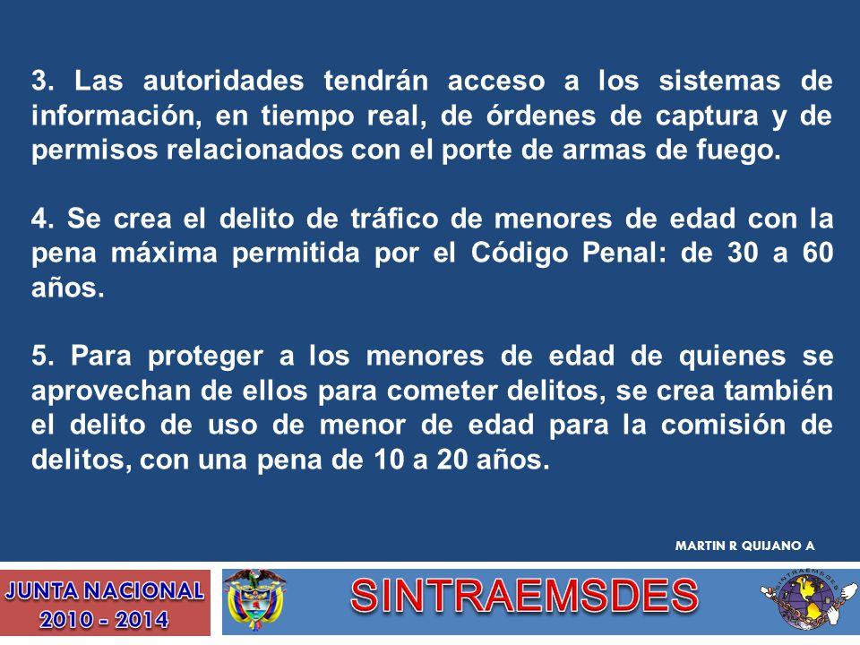 3. Las autoridades tendrán acceso a los sistemas de información, en tiempo real, de órdenes de captura y de permisos relacionados con el porte de arma