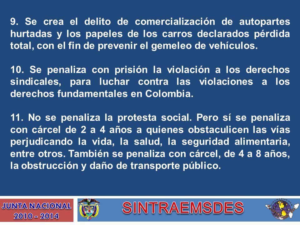 9. Se crea el delito de comercialización de autopartes hurtadas y los papeles de los carros declarados pérdida total, con el fin de prevenir el gemele