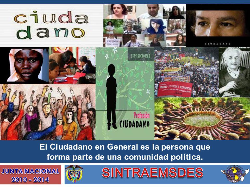 El Ciudadano en General es la persona que forma parte de una comunidad política.