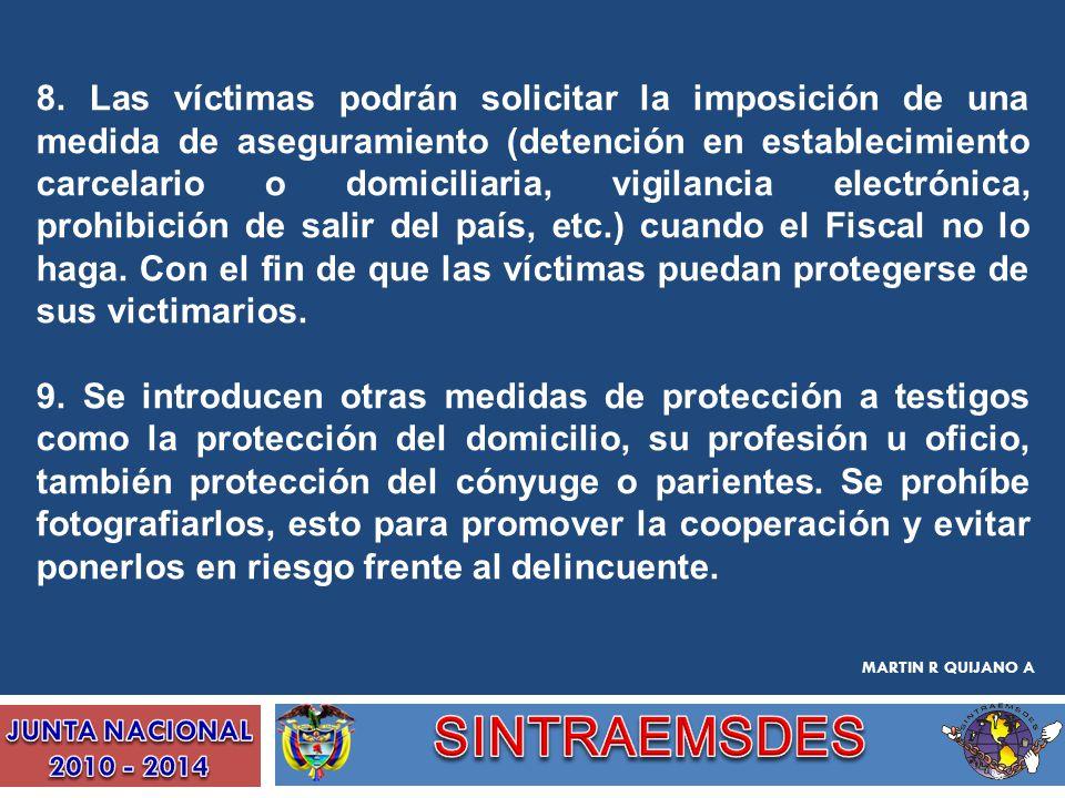 8. Las víctimas podrán solicitar la imposición de una medida de aseguramiento (detención en establecimiento carcelario o domiciliaria, vigilancia elec