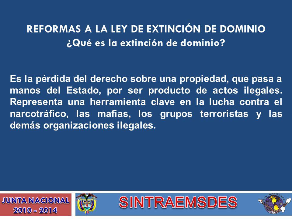 REFORMAS A LA LEY DE EXTINCIÓN DE DOMINIO ¿Qué es la extinción de dominio? Es la pérdida del derecho sobre una propiedad, que pasa a manos del Estado,