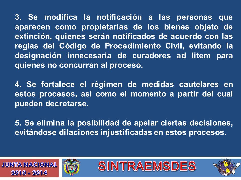 3. Se modifica la notificación a las personas que aparecen como propietarias de los bienes objeto de extinción, quienes serán notificados de acuerdo c