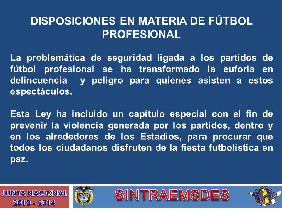 DISPOSICIONES EN MATERIA DE FÚTBOL PROFESIONAL La problemática de seguridad ligada a los partidos de fútbol profesional se ha transformado la euforia