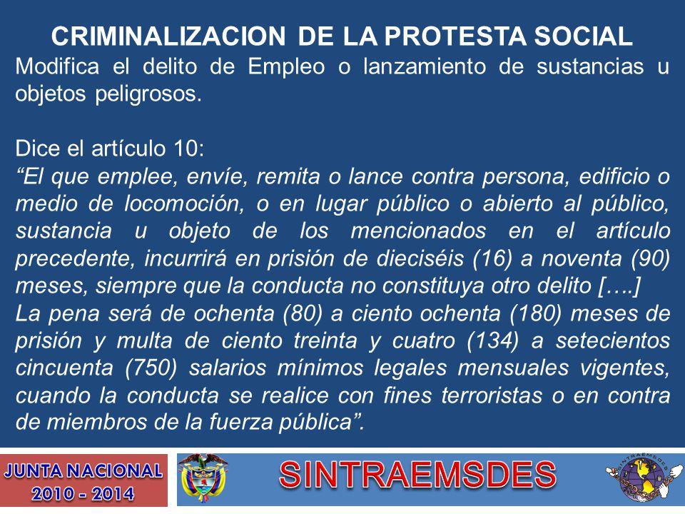 CRIMINALIZACION DE LA PROTESTA SOCIAL Modifica el delito de Empleo o lanzamiento de sustancias u objetos peligrosos. Dice el artículo 10: El que emple