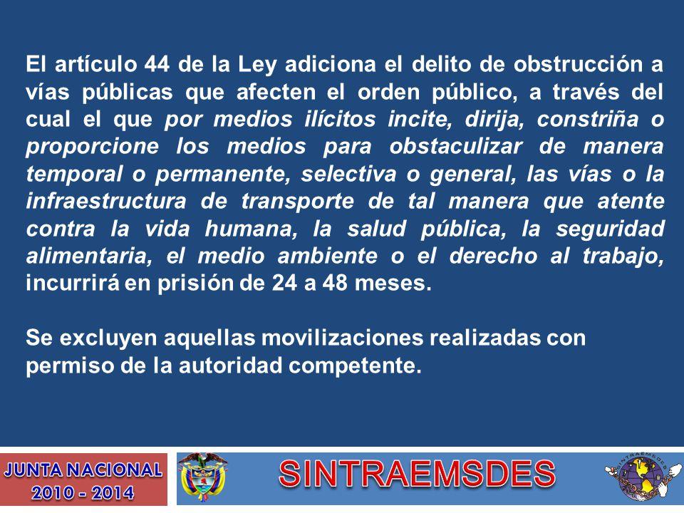 El artículo 44 de la Ley adiciona el delito de obstrucción a vías públicas que afecten el orden público, a través del cual el que por medios ilícitos