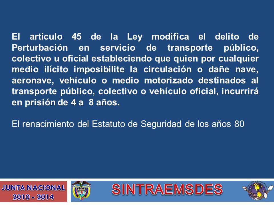 El artículo 45 de la Ley modifica el delito de Perturbación en servicio de transporte público, colectivo u oficial estableciendo que quien por cualqui