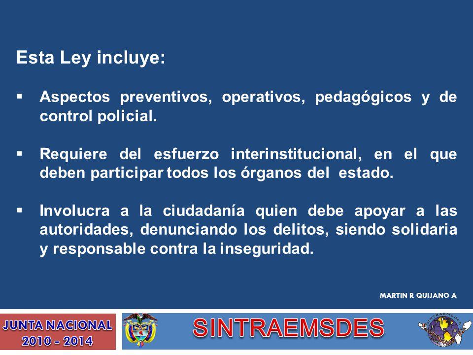 Esta Ley incluye: Aspectos preventivos, operativos, pedagógicos y de control policial. Requiere del esfuerzo interinstitucional, en el que deben parti