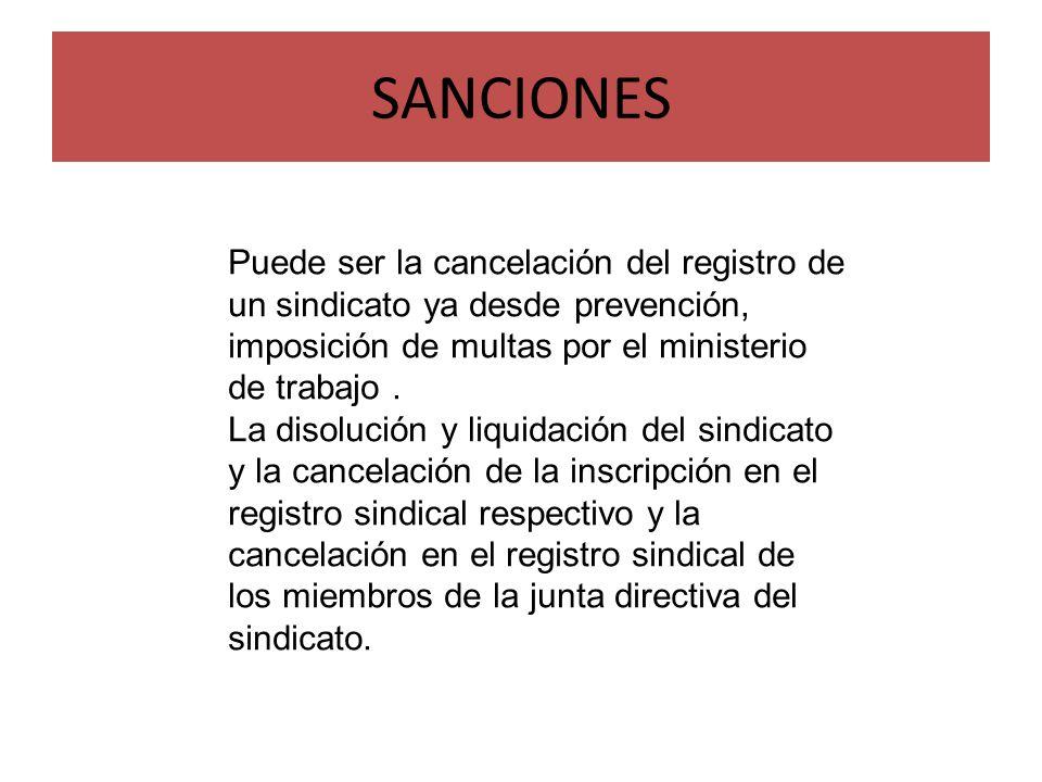 SANCIONES Puede ser la cancelación del registro de un sindicato ya desde prevención, imposición de multas por el ministerio de trabajo.