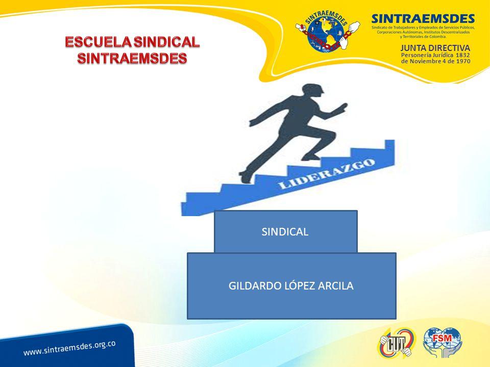 JUNTA DIRECTIVA Personería Jurídica 1832 de Noviembre 4 de 1970 SINDICAL GILDARDO LÓPEZ ARCILA