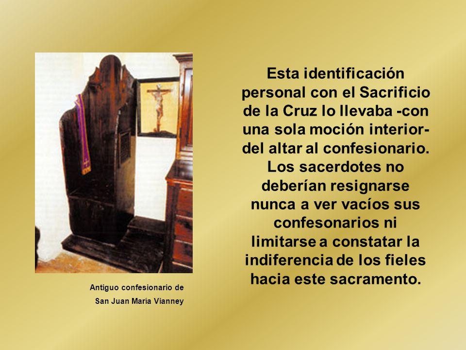 Antiguo confesionario de San Juan María Vianney Esta identificación personal con el Sacrificio de la Cruz lo llevaba -con una sola moción interior- del altar al confesionario.