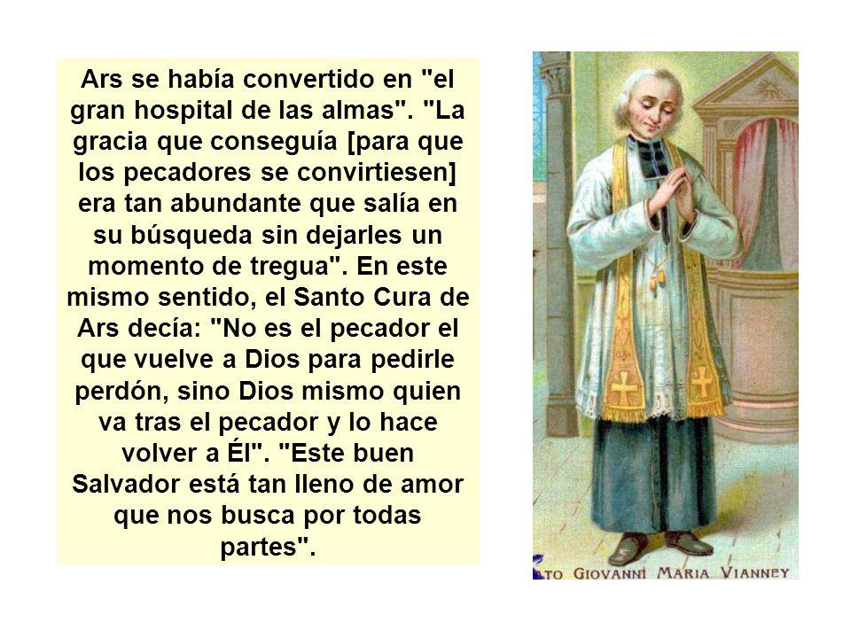 Ars se había convertido en el gran hospital de las almas .