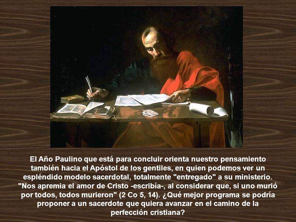 El Año Paulino que está para concluir orienta nuestro pensamiento también hacia el Apóstol de los gentiles, en quien podemos ver un espléndido modelo sacerdotal, totalmente entregado a su ministerio.