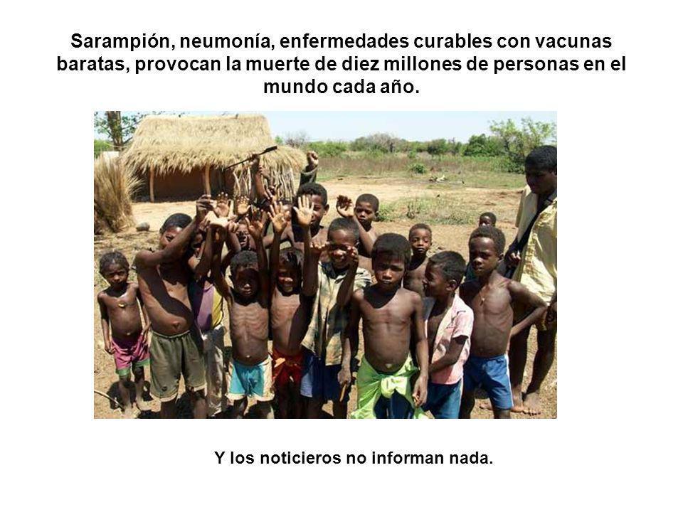 Sarampión, neumonía, enfermedades curables con vacunas baratas, provocan la muerte de diez millones de personas en el mundo cada año.