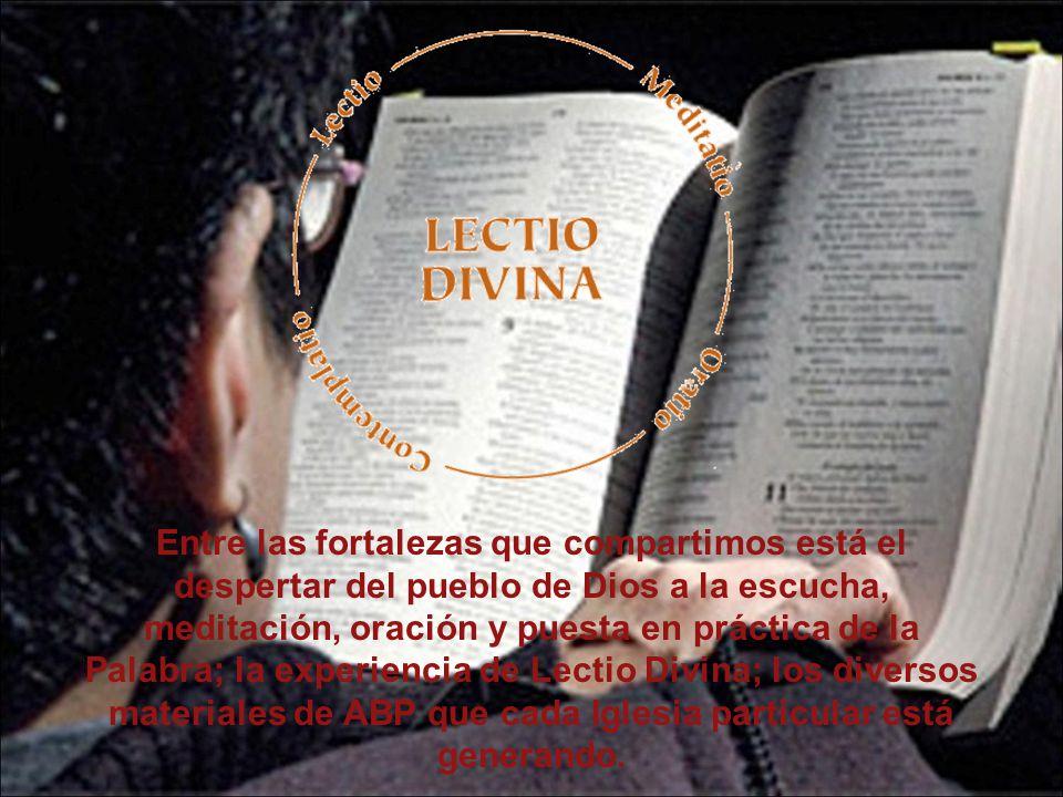 Entre las fortalezas que compartimos está el despertar del pueblo de Dios a la escucha, meditación, oración y puesta en práctica de la Palabra; la exp
