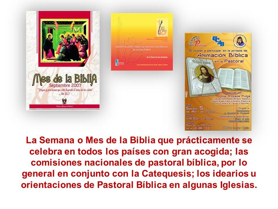 La Semana o Mes de la Biblia que prácticamente se celebra en todos los países con gran acogida; las comisiones nacionales de pastoral bíblica, por lo