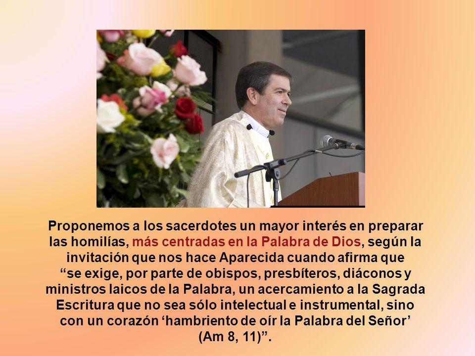 Proponemos a los sacerdotes un mayor interés en preparar las homilías, más centradas en la Palabra de Dios, según la invitación que nos hace Aparecida