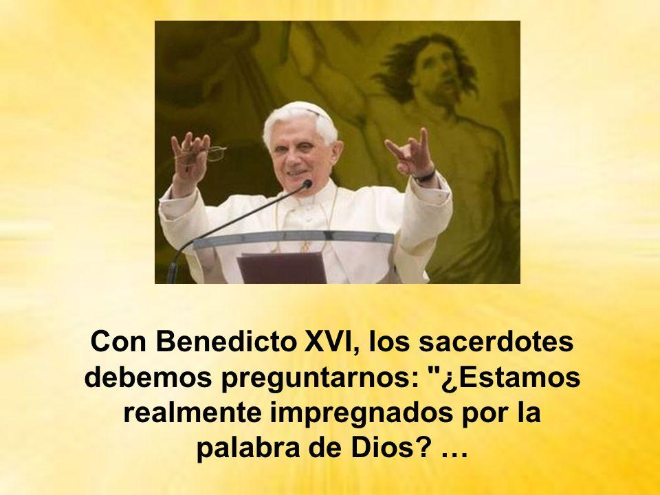 Con Benedicto XVI, los sacerdotes debemos preguntarnos: ¿Estamos realmente impregnados por la palabra de Dios.
