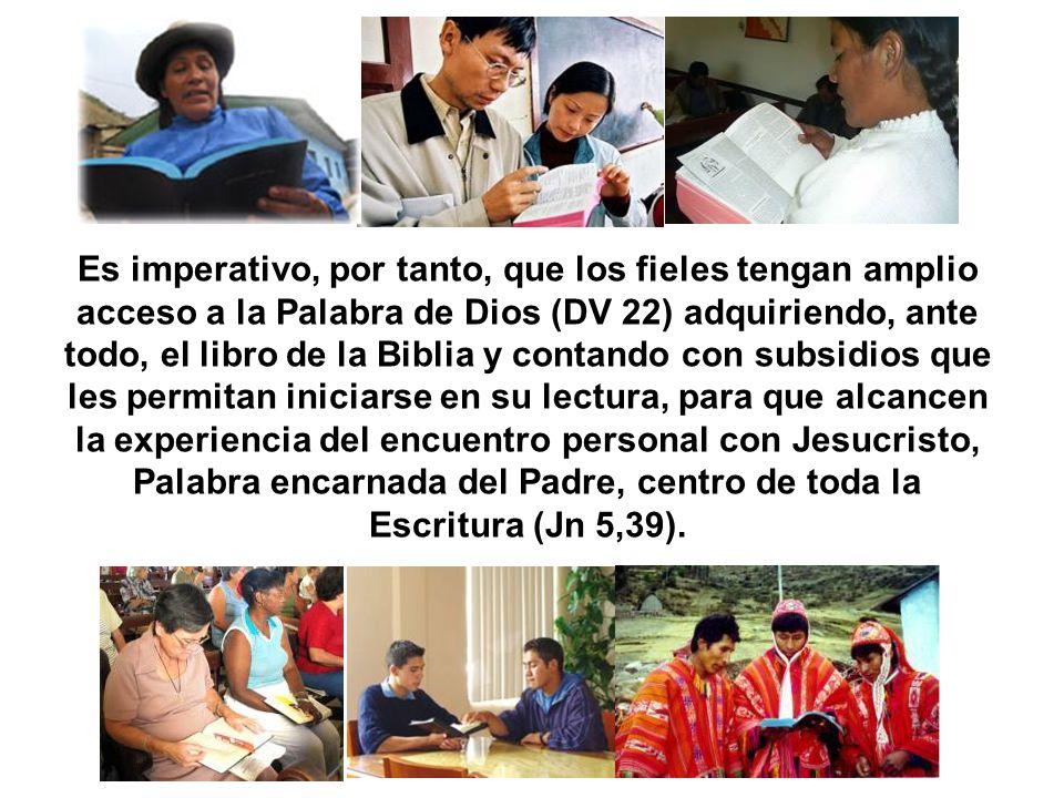 Es imperativo, por tanto, que los fieles tengan amplio acceso a la Palabra de Dios (DV 22) adquiriendo, ante todo, el libro de la Biblia y contando co