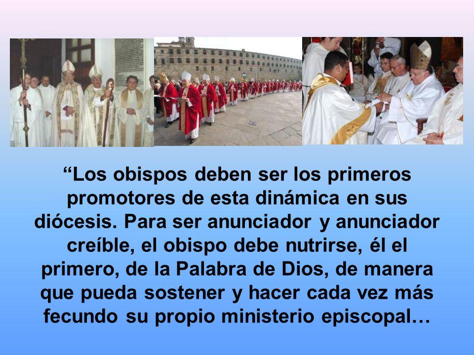 Los obispos deben ser los primeros promotores de esta dinámica en sus diócesis. Para ser anunciador y anunciador creíble, el obispo debe nutrirse, él