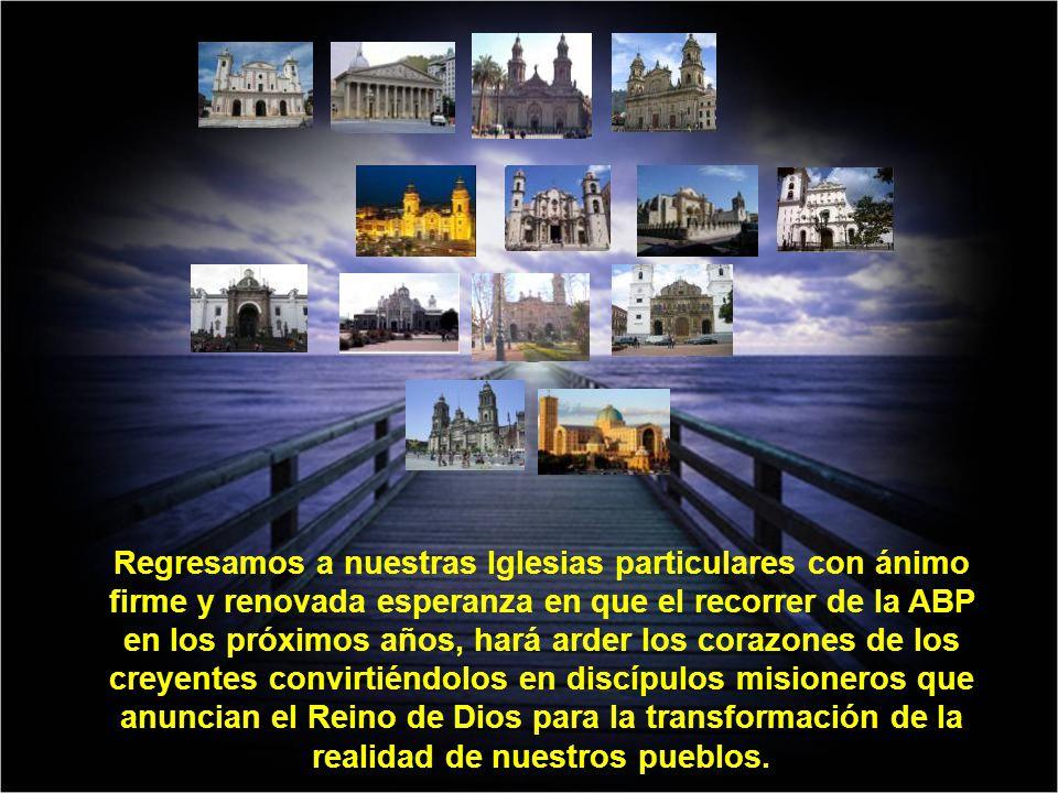 Regresamos a nuestras Iglesias particulares con ánimo firme y renovada esperanza en que el recorrer de la ABP en los próximos años, hará arder los cor