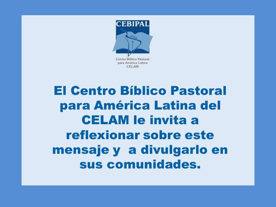 El Centro Bíblico Pastoral para América Latina del CELAM le invita a reflexionar sobre este mensaje y a divulgarlo en sus comunidades.