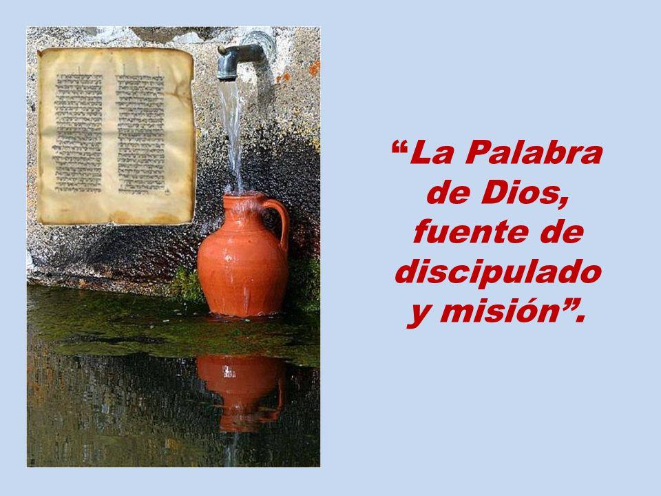 La Palabra de Dios, fuente de discipulado y misión.