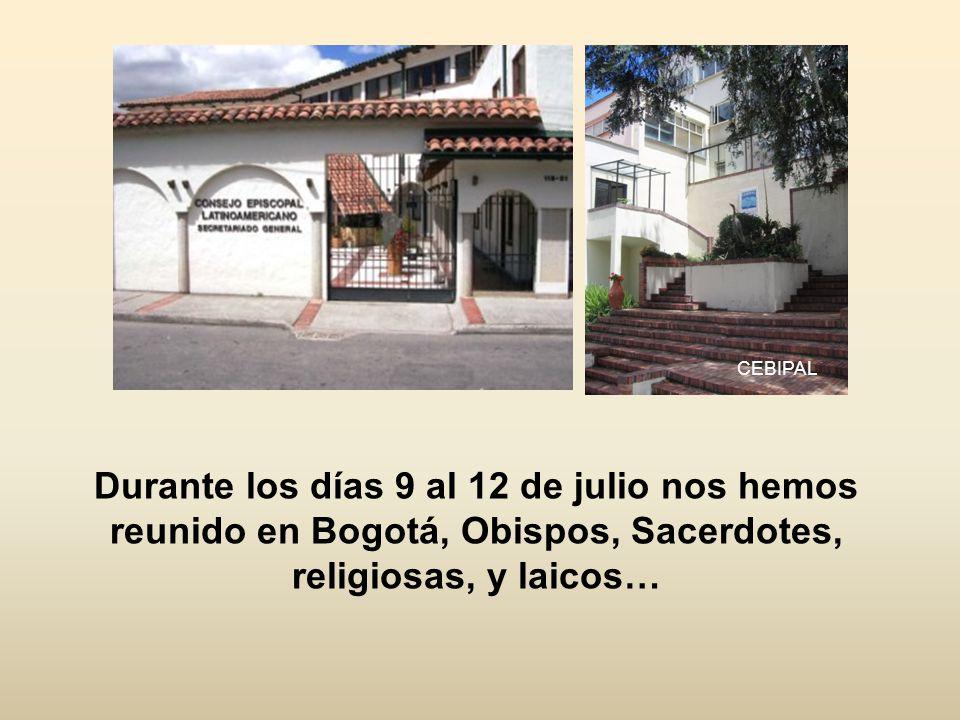 Durante los días 9 al 12 de julio nos hemos reunido en Bogotá, Obispos, Sacerdotes, religiosas, y laicos… CEBIPAL