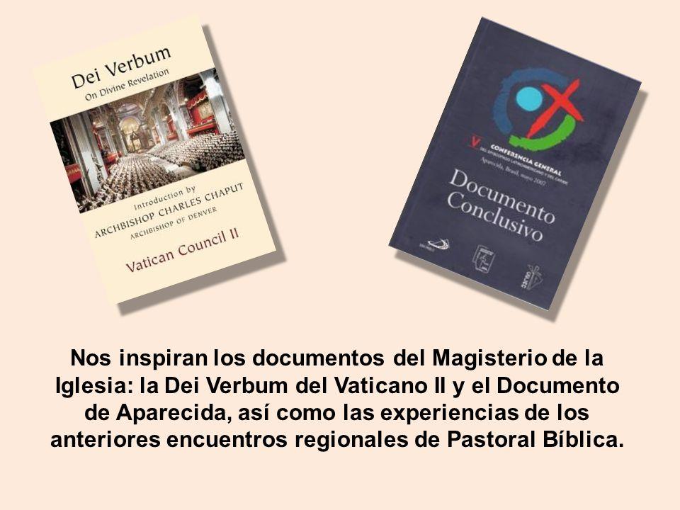 Nos inspiran los documentos del Magisterio de la Iglesia: la Dei Verbum del Vaticano II y el Documento de Aparecida, así como las experiencias de los
