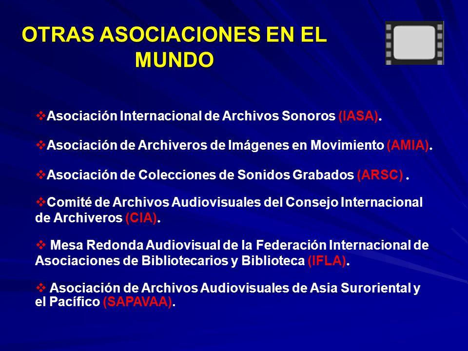 OTRAS ASOCIACIONES EN EL MUNDO Asociación Internacional de Archivos Sonoros (IASA).