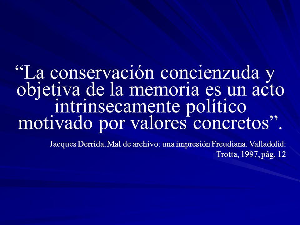 La conservación concienzuda y objetiva de la memoria es un acto intrinsecamente político motivado por valores concretos.