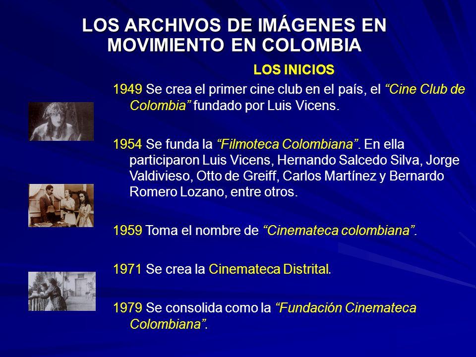 LOS ARCHIVOS DE IMÁGENES EN MOVIMIENTO EN COLOMBIA LOS INICIOS 1949 Se crea el primer cine club en el país, el Cine Club de Colombia fundado por Luis Vicens.